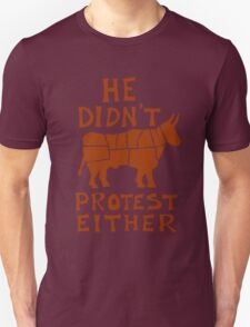 He didn't protest either T-Shirt
