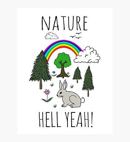 NATURE, HELL YEAH! Photographic Print