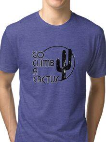 Go Climb A CACTUS Tri-blend T-Shirt