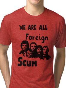 WE ARE ALL FOREIGN SCUM Tri-blend T-Shirt