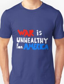 WAR IS UNHEALTHY FOR AMERICA T-Shirt