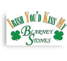 Irish You'd Kiss my Blarney Stones Canvas Print