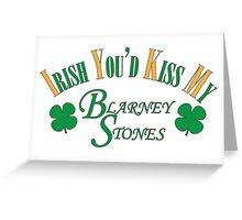 Irish You'd Kiss my Blarney Stones Greeting Card