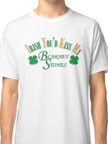 Irish You'd Kiss my Blarney Stones Classic T-Shirt