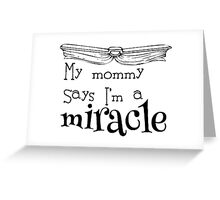Matilda - My mommy says I'm a miracle Greeting Card