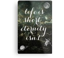 Vintage Quotes Collection -- Life Is Short Eternity Isn't  Metal Print