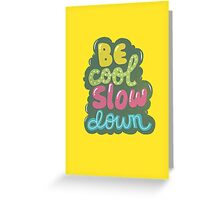 be cool, slow down Greeting Card