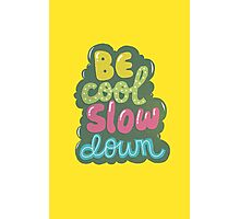 be cool, slow down Photographic Print