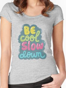 be cool, slow down Women's Fitted Scoop T-Shirt
