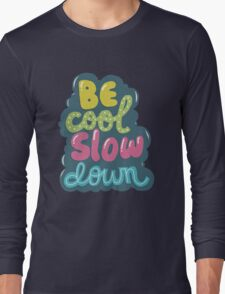 be cool, slow down Long Sleeve T-Shirt