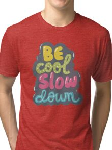 be cool, slow down Tri-blend T-Shirt