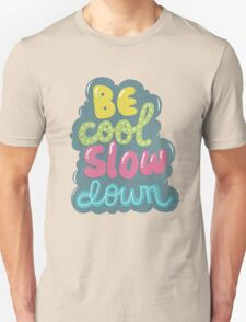 be cool, slow down Unisex T-Shirt