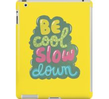 be cool, slow down iPad Case/Skin