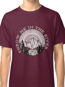 Throw Me In The River Classic T-Shirt
