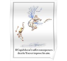 If Cupid doesn't suffer consequences then he'll never improve his aim Poster