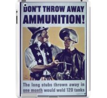 Don't Throw Away Ammunition iPad Case/Skin