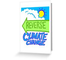 Reverse Climate Change Greeting Card
