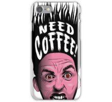 Need Coffee! iPhone Case/Skin