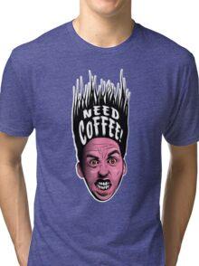Need Coffee! Tri-blend T-Shirt