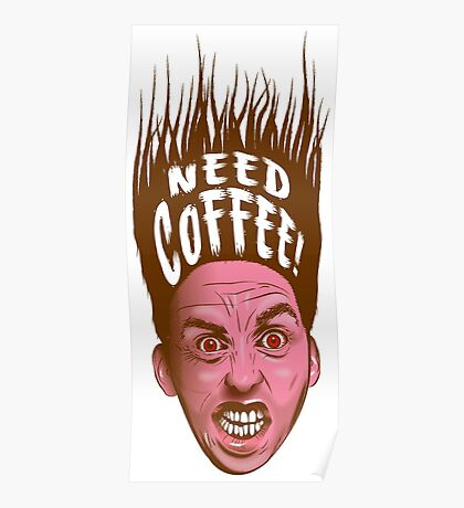 Need Coffee! Latte version Poster