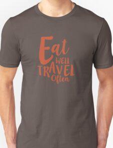 Eat Well Travel Often Quote - ORANGE T-Shirt