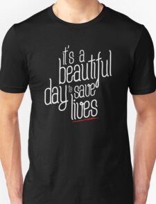 it's a beautiful day to save lives. Unisex T-Shirt