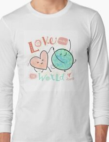 Love makes the world go 'round Long Sleeve T-Shirt