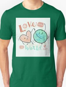 Love makes the world go 'round Unisex T-Shirt