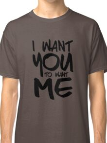 I want you to want me - white Classic T-Shirt