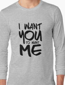 I want you to want me - white Long Sleeve T-Shirt