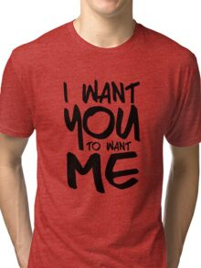 I want you to want me - white Tri-blend T-Shirt