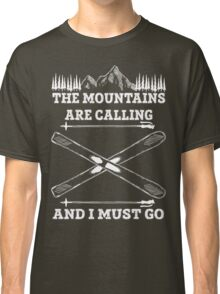 The Mountains Are Calling And I Must Go - Skiing T Shirt Classic T-Shirt