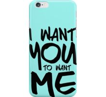 I want you to want me - sky iPhone Case/Skin