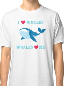 I love whales,whales loves me Classic T-Shirt