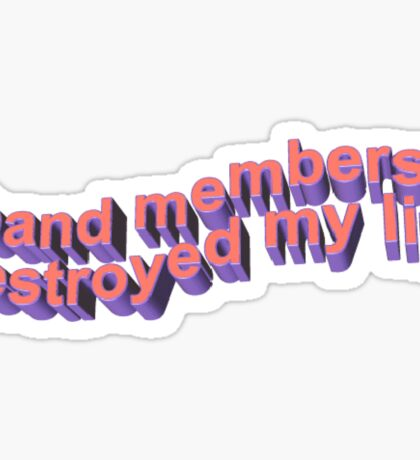 BAND MEMBERS DESTROYED MY LIFE Sticker