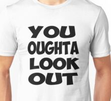 You Oughta Look Out Unisex T-Shirt