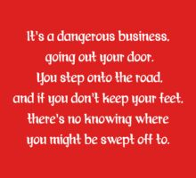 It's A Dangerous Business, Going Out Your Door T Shirt Kids Tee
