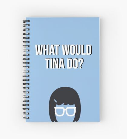 What would Tina Do? Spiral Notebook