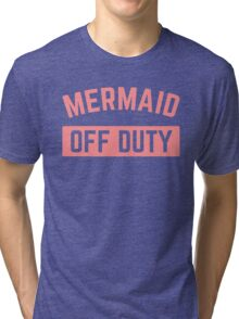 Mermaid Off Duty Funny Quote Tri-blend T-Shirt