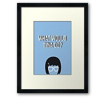 What would Tina Do? Framed Print