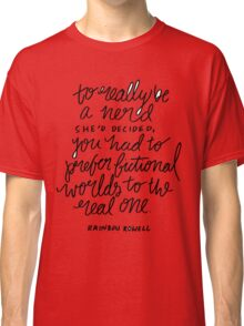 """To really be a nerd, she'd decided, you had to prefer fictional worlds to the real one"" Classic T-Shirt"