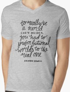 """""""To really be a nerd, she'd decided, you had to prefer fictional worlds to the real one"""" Mens V-Neck T-Shirt"""