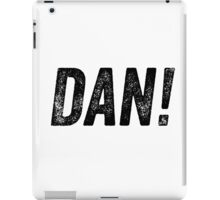 "Alan Partridge ""DAN!"" Quote iPad Case/Skin"