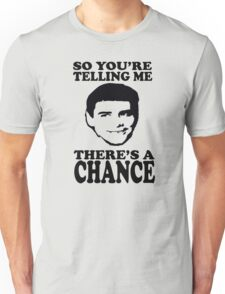 Dumb And Dumber So You're Telling Me There's A Chance Unisex T-Shirt