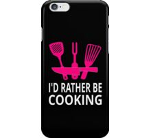 I'd Rather Be Cooking iPhone Case/Skin