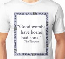 Good Wombs Have Borne Bad Sons - Shakespeare Unisex T-Shirt