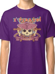 I Pirate! Classic T-Shirt