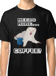 Ferret Needs More Coffee! Classic T-Shirt