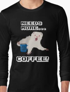 Ferret Needs More Coffee! Long Sleeve T-Shirt