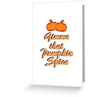 Gimme that Pumpkin Spice Greeting Card